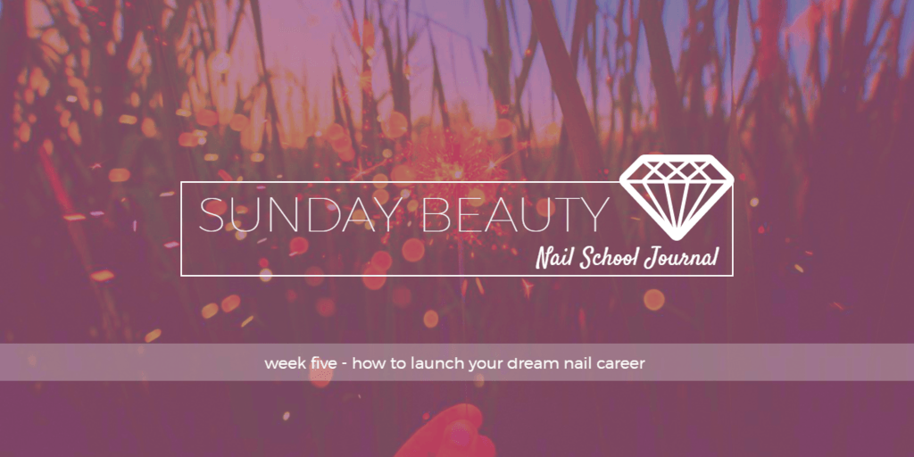 How To Launch Your Dream Nail Career Sunday Beauty Boutique